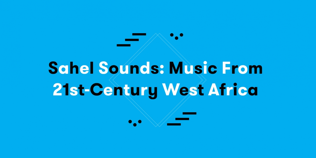 Ecoutes Au Vert / Genève / Aventures sonores au grand air! / Sahel Sounds: Music from 21st-Century West Africa / 1475410733
